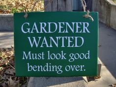 Gardener Wanted Must Look Good Bending Over Wood Vinyl Sign Porch Sign Porch Decor Home Wall Decor Humorous Funny Gardener Gift Basket Sign - Modern Funny Garden Signs, Funny Signs, Funny Garden Quotes, Garden Sayings, Vinyl Signs, Wood Signs, Pallet Signs, Olive Garden, Green Garden