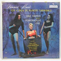 Beatnik cannibals, to boot. Dave Harris: Dinner Music for a Pack of Hungry Cannibals
