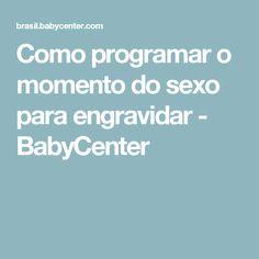 Como programar o momento do sexo para engravidar - BabyCenter