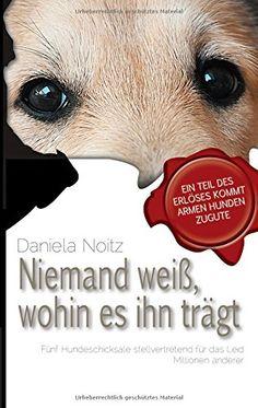Niemand weiß wohin es ihn trägt: Fünf Hundeschicksale stellvertretend für das Leid Millionen anderer von Daniela Noitz http://www.amazon.de/dp/3739201037/ref=cm_sw_r_pi_dp_L8Aywb0K6ZHW1