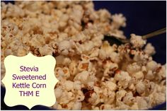 Stevia Sweetened Kettle Corn - E Air pop and then toast in oven w/ stevia and oil.