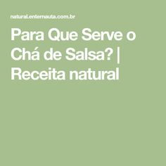 Para Que Serve o Chá de Salsa? | Receita natural