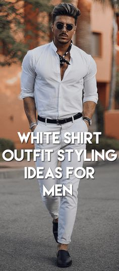 White Shirt Outfit Styling Ideas For Men