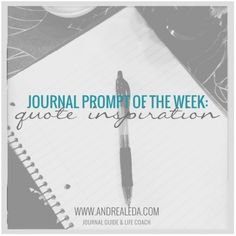 Journal Prompt of the Week: Use your favorite quote for inspiration