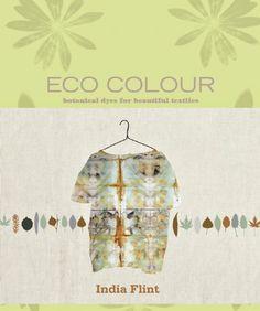 Eco Colour: Botanical Dyes for Beautiful Textiles by India Flint, http://www.amazon.com/dp/1596683309/ref=cm_sw_r_pi_dp_ZZatqb08JG85W