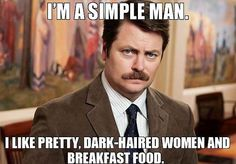 Ron Swanson is a simple man.