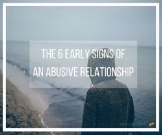 Find out the early signs of an abusive relationship and why you need to know them.