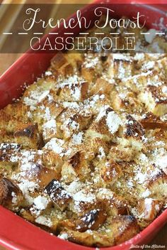 French Toast Casserole: Everything you love about traditional French Toast, and baked all in one pan! This is a family favorite.