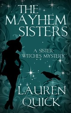 The Mayhem Sisters (A Sister Witches Mystery) by Lauren Quick, http://www.amazon.com/dp/B00EQ7R600/ref=cm_sw_r_pi_dp_Mm4rsb1TCT45D