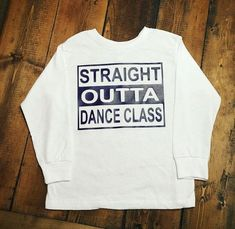 Straight Outta Dance Class Dancer Tee Funny by MommyMadeItGa. I want this shirt!