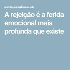 A rejeição é a ferida emocional mais profunda que existe