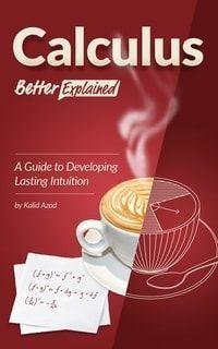 Calculus, Better Explained