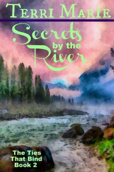 Secrets by the River (The Ties that Bind) by Terri Marie, http://www.amazon.com/dp/B00EP6LT3W/ref=cm_sw_r_pi_dp_Y.Efsb12SNT29