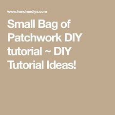 Small Bag of Patchwork DIY tutorial ~ DIY Tutorial Ideas!