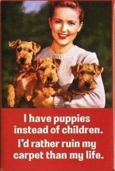 Not true with all children, but... I like puppies and those are Airedale puppies!
