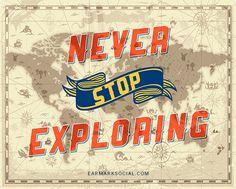 Never Stop Exploring by Earmark Social
