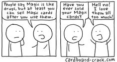 You wouldn't understand unless you play Magic The Gathering (MTG)
