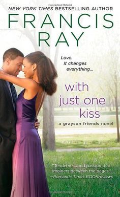 With Just One Kiss (Grayson Friends) by Francis Ray. $7.99. Publication: February 28, 2012. Publisher: St. Martin's Paperbacks; First Edition edition (February 28, 2012). Series - Grayson Friends. Author: Francis Ray