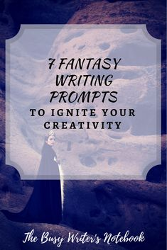 Here are 7 Fantasy Writing Prompts to Ignite Your Creativity For The Week #writing prompts #writing #fantasy writing prompts #writing prompts for writers