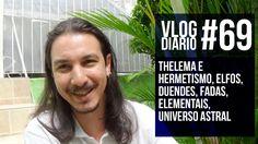 Vlog Diário #69 - Thelema e hermetismo, elfos, duendes, fadas, elementai...