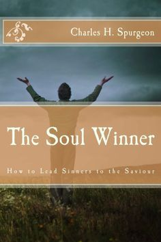 The Soul Winner: How to Lead Sinners to the Saviour