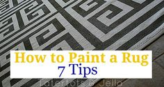 7 tips for painting a rug, from Tater Tots & Jello. Looking through all the fun patterns she's painted is INSPIRING!
