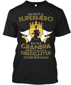 I Am Not A Superhero But I'm A Grandpa Who Is Also A Firefighter Close Enough Black T-Shirt Front