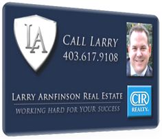 For your Real Estate Agent Calgary contact Larry Arnfinson and CIR Realty.