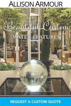 """Dreaming of transforming your outdoor space? Allison Armour's award-winning """"Aqualens"""" sphere water feature adds magic and presence to any space! Contact us today for a custom quote! Sphere Water Feature, Water Features, Fountain, Quote, Magic, Space, Outdoor, Beautiful, Water Sources"""