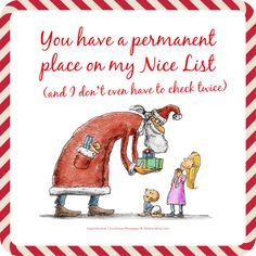 You have a permanent place on my Nice List (and I don't even have to check twice). Christmas Messages Quotes, Inspirational Christmas Message, Christmas Card Verses, Christmas Card Messages, Religious Christmas Cards, Christmas Gift Sets, Christmas Greetings, Christmas Humor, Christmas Sayings