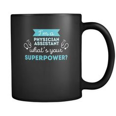 Coffee Mug I'm a physician assistant what's your superpower? (11oz) Black