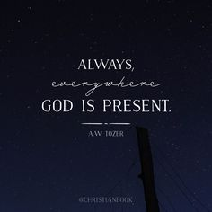 Where can I go from your Spirit? Where can I flee from your presence? | Always, Everywhere, God is Present. #AWTozer