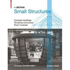 In Detail: Small Structures, edited by Christian Schittich