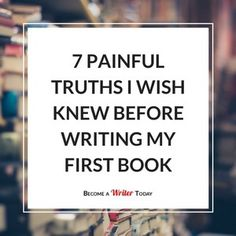 7 Painful Truths I Wish Knew Before Writing My First Book