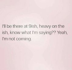 Lmfao!!! Yo this is so me unless I pretty much made the plans or really wanna go out other than that i ain't going bihh lol