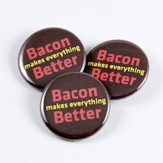 Bacon Makes Everything Better - pinback buttons I Love Food, A Food, Barrel Of Monkeys, Art Quotes Funny, Bacon Appetizers, Bottle Opener Keychain, Everything Is Awesome, Wine Charms, Group Meals