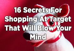 16 Secrets For Shopping At Target That Will Blow Your Mind...as if I needed any more reasons to shop at Target!