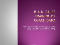 B.A.D. Sales is the reinvented Direct Sales by Coach Dana Enterprises. We created this training to help those in all direct sales and multi level marketing businesses to hit the ground running in their businesses