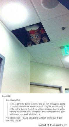 Now that would make me scared of the dentist...