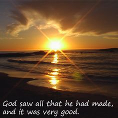 (10/29/12) God saw everything that he had made, and indeed, it was very good.  And there was evening and there was morning, the sixth day (Genesis 1:31).