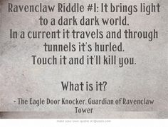 Since we have to answer questions to enter the common room, I thought it might be fun to post riddles and see who would get locked out and who could enter.