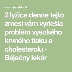 2 lyžice denne tejto zmesi vám vyriešia problém vysokého krvného tlaku a cholesterolu - Báječný lekár