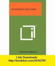 Astrology Explained (9781258171506) Walter Gibson , ISBN-10: 1258171503  , ISBN-13: 978-1258171506 ,  , tutorials , pdf , ebook , torrent , downloads , rapidshare , filesonic , hotfile , megaupload , fileserve