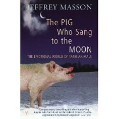 I bought 'The Pig That Sang to the Moon' because I loved the titled but it is one of the saddest books I've ever read about the emotional lives of farm animals.