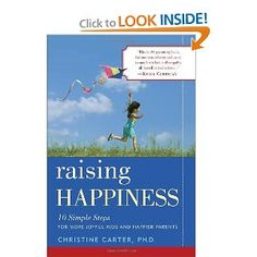 Raising Happiness: 10 Simple Steps for More Joyful Kids and Happier Parents [Paperback] Christine Carter 	$10.20. This book is amazing for any parent!!! So worth reading and I am NOT big on self help parenting books.