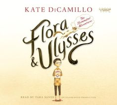Flora and Ulysses: The Illuminated Adventures  by Kate Di Camillo
