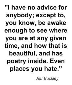 Maybe that's the hopeless romantic in me, or maybe it's just because of the escapism I learned to use throughout my life. But, this quote speaks to me. Art can be found in anything. I pin only things for me, that I need to remind myself of when I'm re-reading my boards on those hopeless days.