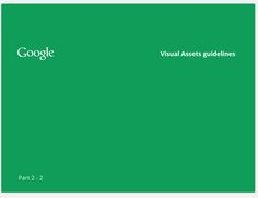 Google Visual Asset Guidelines In January 2012, expanding on the new iconography style started by Creative Lab, we began creating this solid, yet flexible, set of guidelines that have been helping Google's designers and vendors to produce high quality work that helps strengthen Google's identity. What you see here is a visual summary of the guidelines.