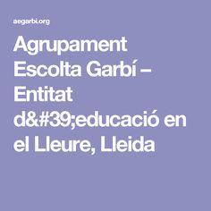 Agrupament Escolta Garbí – Entitat d'educació en el Lleure, Lleida. Dels Maristes de Lleida, es fomenta la cultura de les colonies i de l'excursionisme com a coneixedores del territori