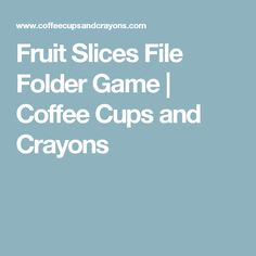 Fruit Slices File Folder Game   Coffee Cups and Crayons